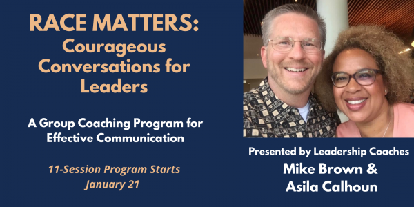 Race Matters: Courageous Conversations for Leaders Group Coaching Program